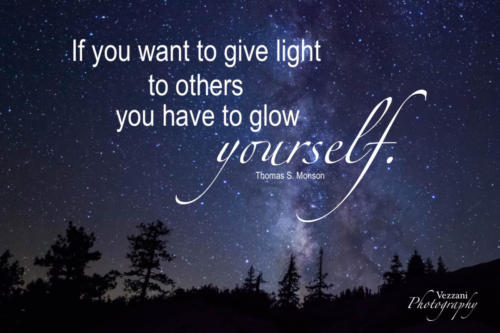 If you want to give light to others, you have to glow yourself.  Thomas S. Monson